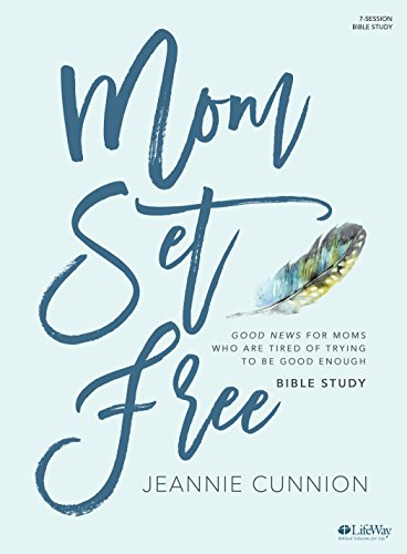 - Mom Set Free -  Bible Study Book: Good News for Moms Who are Tired of Trying to be Good Enough