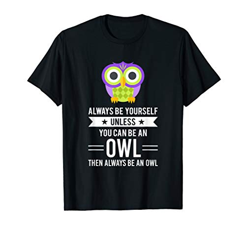 Always Be Yourself Unless You Can Be An Owl T-Shirt