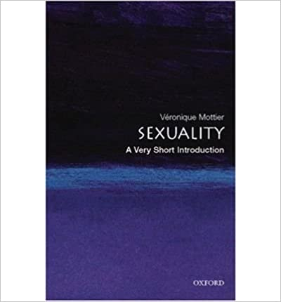 [ Sexuality: A Very Short Introduction [ SEXUALITY: A VERY SHORT INTRODUCTION BY Mottier, Veronique ( Author ) Jun-01-2008[ SEXUALITY: A VERY SHORT INTRODUCTION [ SEXUALITY: A VERY SHORT INTRODUCTION BY MOTTIER, VERONIQUE ( AUTHOR ) JUN-01-2008 ] By Mottier, Veronique ( Author )Jun-01-2008