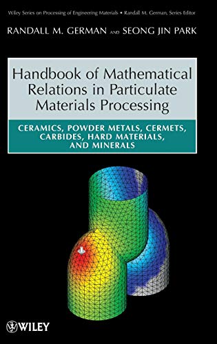 (Handbook of Mathematical Relations in Particulate Materials Processing: Ceramics, Powder Metals, Cermets, Carbides, Hard Materials, and Minerals)