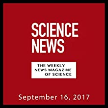 Science News, September 16, 2017 Periodical by  Society for Science & the Public Narrated by Mark Moran