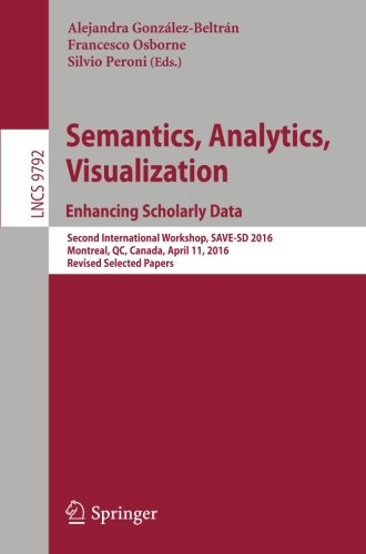 Semantics, Analytics, Visualization. Enhancing Scholarly Data: Second International Workshop, SAVE-SD 2016, Montreal, QC, Canada, April 11, 2016, ... Papers (Lecture Notes in Computer Science)