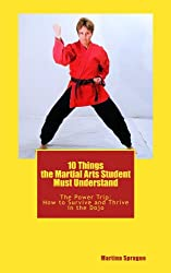 10 Things the Martial Arts Student Must Understand (The Power Trip: How to Survive and Thrive in the Dojo) (English Edition)