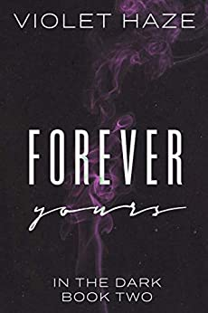 Forever Yours (In the Dark Book 2) by [Haze, Violet]
