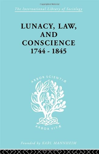 Lunacy, Law and Conscience, 1744-1845: The Social History of the Care of the Insane (International Library of Sociology) (Volume 2)