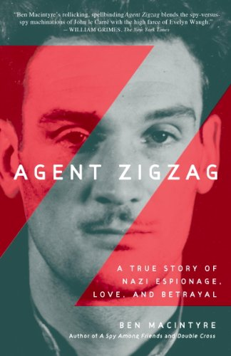 Agent Zigzag: A True Story of Nazi Espionage, Love, and Betrayal cover