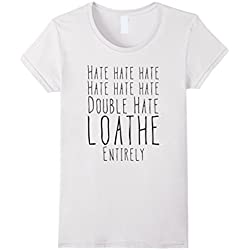Womens Hate Double Hate Loathe Entirely T-Shirt Antisocial Tee Large White