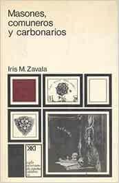 Masones, comuneros y carbonarios Historia y arqueología: Amazon.es: Zavala, Iris M.: Libros