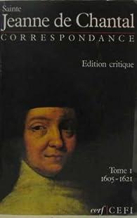 CORRESPONDANCE JEANNE DE CHANTAL. Tome 1 par Jeanne de  Chantal