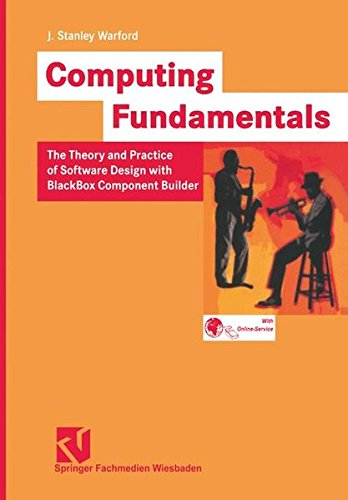 Computing Fundamentals: The Theory and Practice of Software Design with BlackBox Component Builder by Vieweg+Teubner Verlag