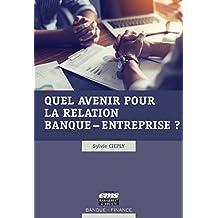Quel avenir pour la relation banque - entreprise ? (Banque - Finance) (French Edition)