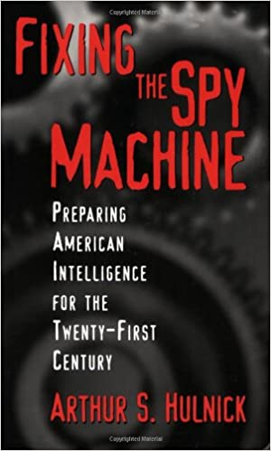 Fixing the Spy Machine: Preparing American Intelligence for the Twenty-First Century