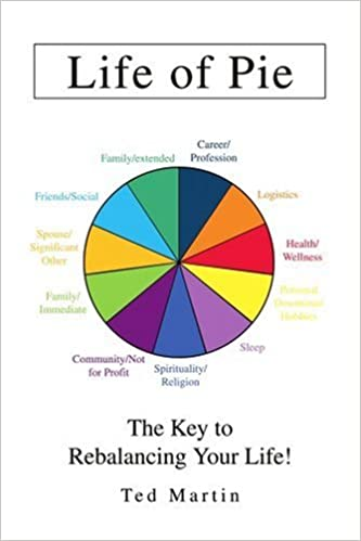 amazon life of pie the key to rebalancing your life ted martin