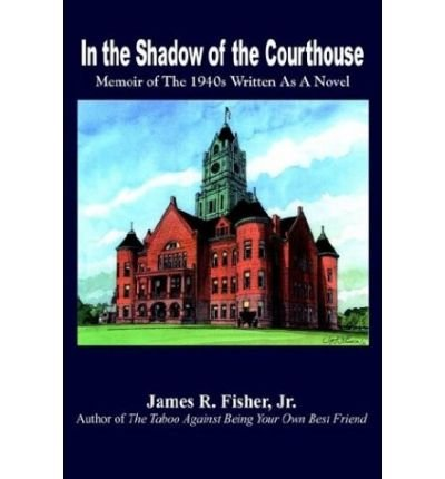 In the Shadow of the Courthouse: Memoir of the 1940s Written as a Novel (Paperback) - Common PDF