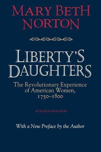 Liberty's Daughters: The Revolutionary Experience of American Women, 17501800