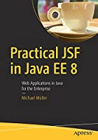 Practical JSF in Java EE 8: Web Applications ​in Java for the Enterprise Front Cover