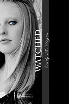Watched (The Watched Trilogy Book 1) by [Hogan, Cindy M]