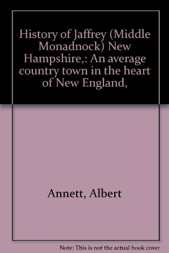 History of Jaffrey (Middle Monadnock) New Hampshire,: An average country town in the heart of New England,
