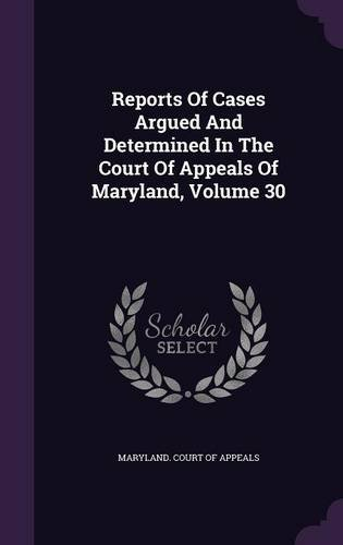 Download Reports Of Cases Argued And Determined In The Court Of Appeals Of Maryland, Volume 30 PDF
