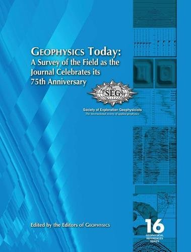 GEOPHYSICS Today: A Survey of the Field as the Journal Celebrates its 75th Anniversary (Geophysical References)