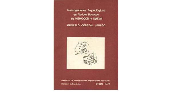 Investigaciones Arqueologicas En Abrigos Rocosos De Nemocon Y Sueva: Gonzalo Correal Urrego: Amazon.com: Books