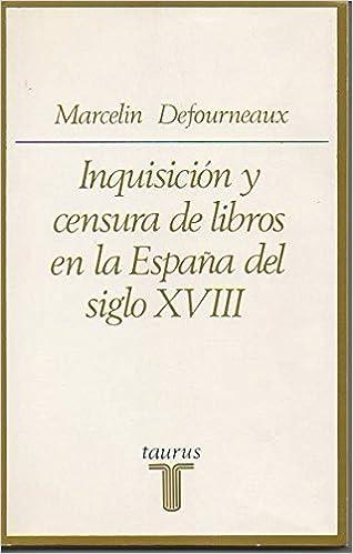 Inquisicion y censura de libros enla España del siglo XVIII Ensayistas: Amazon.es: Defourneaux, Marcelin: Libros
