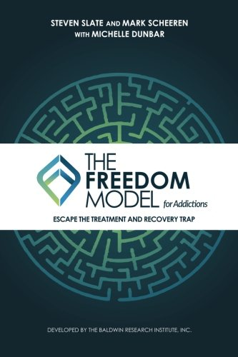 The Freedom Model for Addictions: Escape the Treatment and Recovery Trap