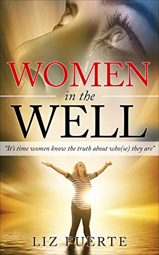 "Women in the Well: ""It's time women know the truth about who(se) they are"""