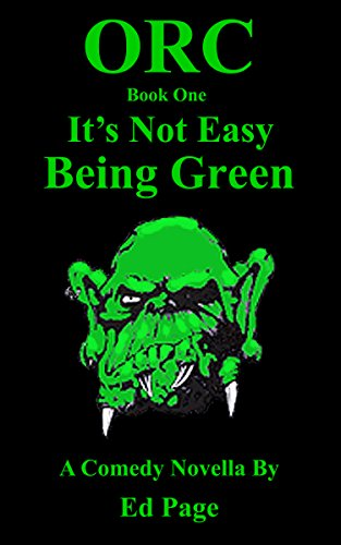 Orc: It's Not Easy Being Green (Orc volume 1)
