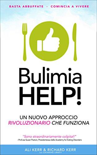 Bulimia Help!: Un Nuovo Approccio Rivoluzionario Che Funziona (Italian Edition)