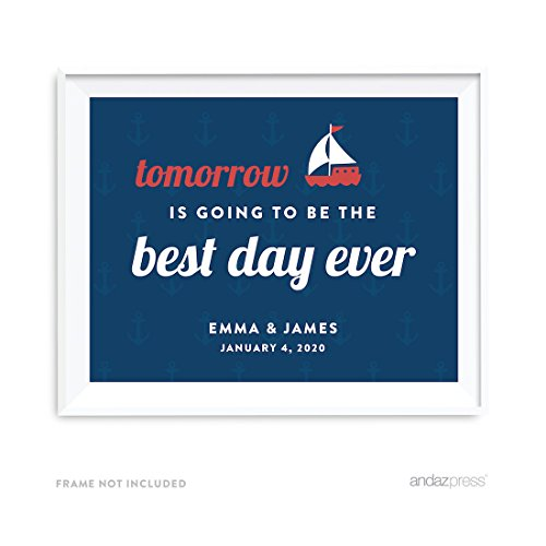 Andaz Press Nautical Ocean Adventure Wedding Collection Personalized, Party Signs, Tomorrow is Going to be the Best Day Ever Rehearsal Dinner Sign, 8.5x11-inch, 1-Pack, Custom Made Any (Rehearsal Dinner Table Decorations)