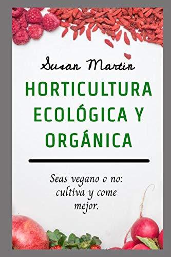 Horticultura ecológica y orgánica.: Seas vegano o no: cultiva y come mejor