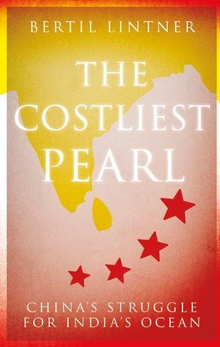 India China - The Costliest Pearl: China's Struggle for India's Ocean
