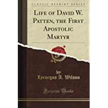 Life of David W. Patten, the First Apostolic Martyr (Classic Reprint)