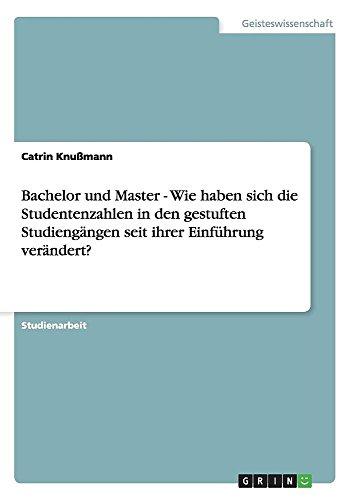 Bachelor und Master - Wie haben sich die Studentenzahlen in den gestuften Studiengängen seit ihrer Einführung verändert? (German Edition)