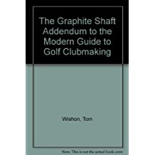 The Graphite Shaft Addendum to the Modern Guide to Golf Clubmaking