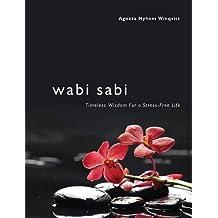 Wabi Sabi: Timeless Wisdom for a Stress-Free Life by Winqvist, Agneta (2013) Hardcover