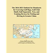 The 2016-2021 Outlook for Handcarts for Carrying Golf Bags, Golf Club Shafts Sold Separately, Tees, and Training Devices for Putting and Driving in Greater China