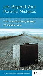 Life Beyond Your Parents' Mistakes: The Transforming Power of God's Love
