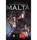 [ THE IRON KNIGHT OF MALTA ] By Caruana Mbe, Joe L ( Author) 2013 [ Hardcover ]