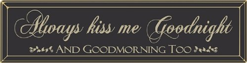 Always Kiss Me Goodnight Morning wood routered sign black Poor Boy