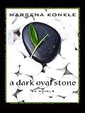 A Dark Oval Stone, Marsena Konkle, 1410402800