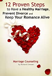 12 Proven Steps to Have a Healthy Marriage, Prevent Divorce and Keep Your Romance Alive (Marriage Counseling)