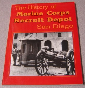 The History of Marine Corps Recruit Depot, San Diego ()