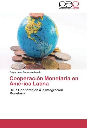 Download Cooperación Monetaria en América Latina: De la Cooperación a la Integración Monetaria (Spanish Edition) pdf epub