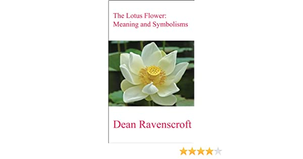 The Lotus Flower Meaning And Symbolisms Kindle Edition By Dean