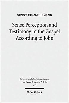 Book Sense Perception and Testimony in the Gospel According to John (Wissenschaftliche Untersuchungen Zum Neuen Testament, 2.Reihe)