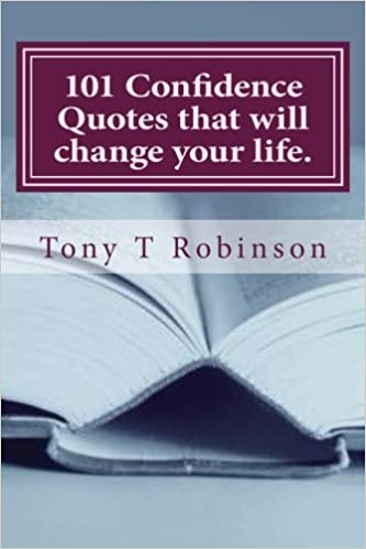 101 Confidence Quotes That Will Change Your Life Tony T Robinson