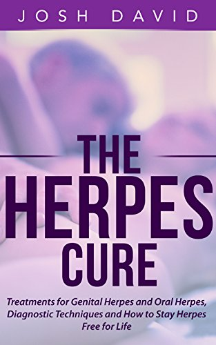 Herpes: Herpes Cure: Treatments for Genital Herpes and Oral Herpes, Diagnostic Techniques and How to Stay Herpes Free for Life (Health and Fitness Book 2)