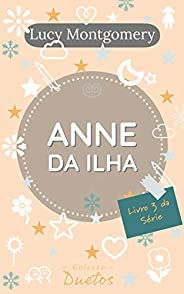 Anne da Ilha (Coleção Duetos): Livro 3 da série Anne de Green Gables